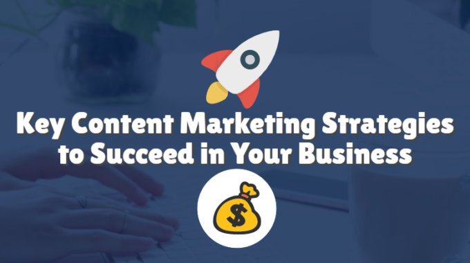Key Content Marketing Strategies to Succeed in Your Business