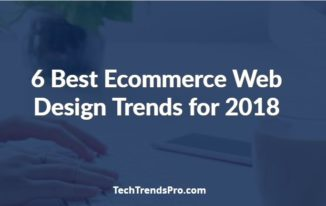 6 Best Ecommerce Web Design Trends for 2018