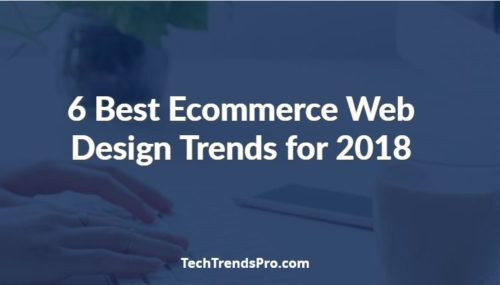 6 Best Ecommerce Web Design Trends for 2018