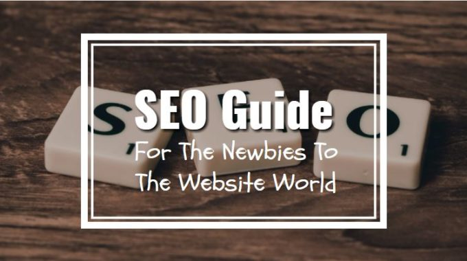 SEO Guide For The Newbies To The Website World