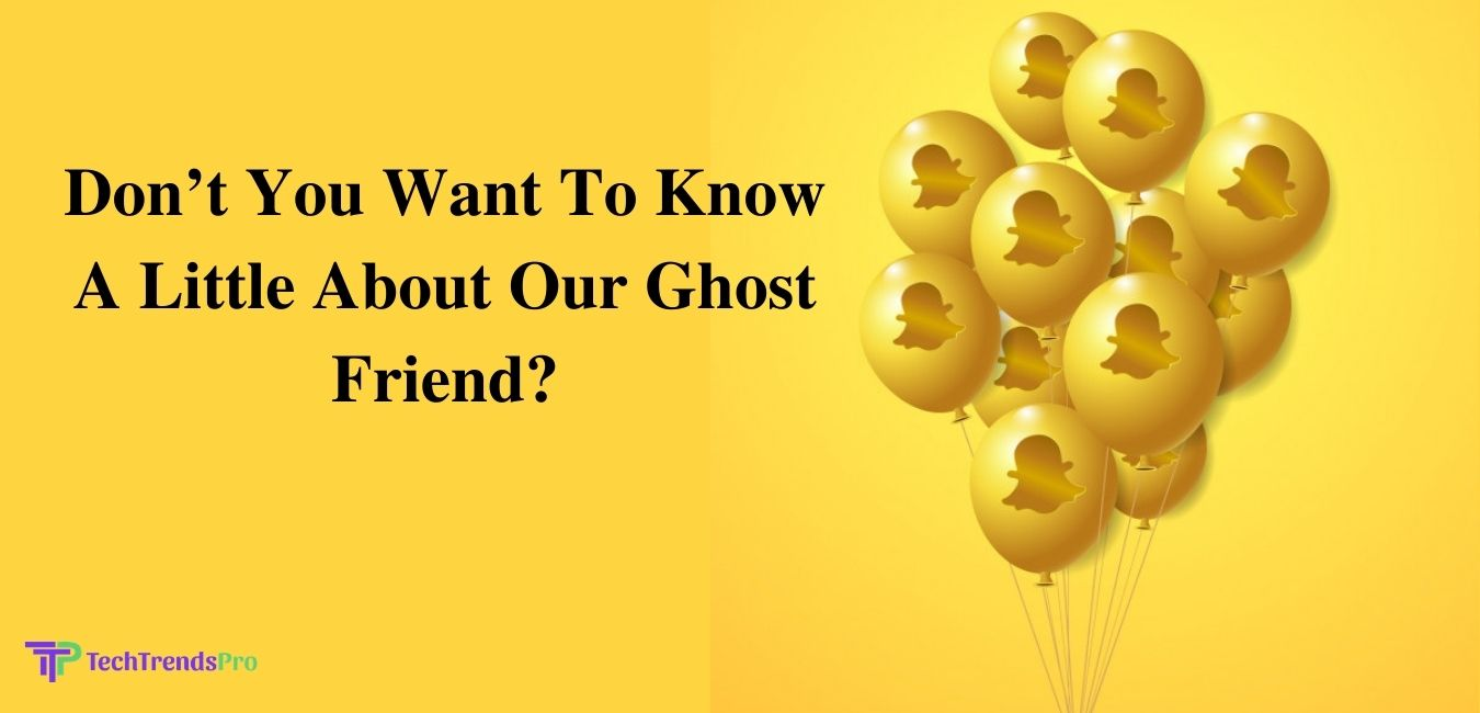 Don't You Want To Know A Little About Our Ghost Friend_