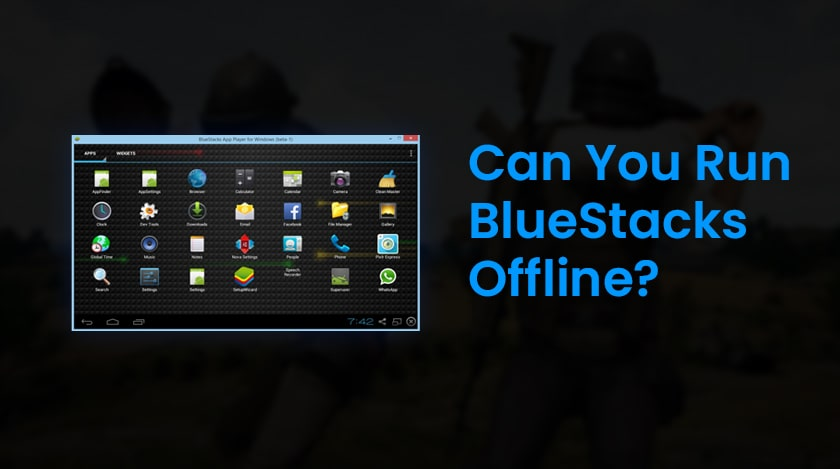 Can You Run BlueStacks Offline