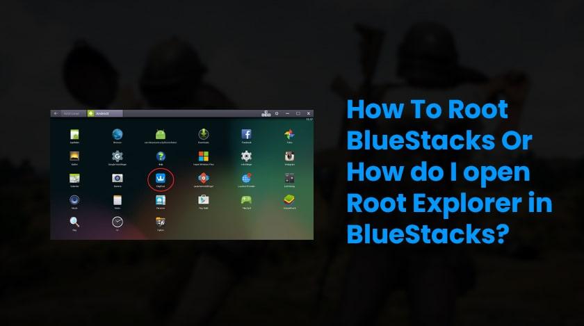 How To Root BlueStacks Or How do I open Root Explorer in BlueStacks