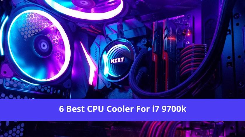 6 Best CPU Cooler For i7 9700k
