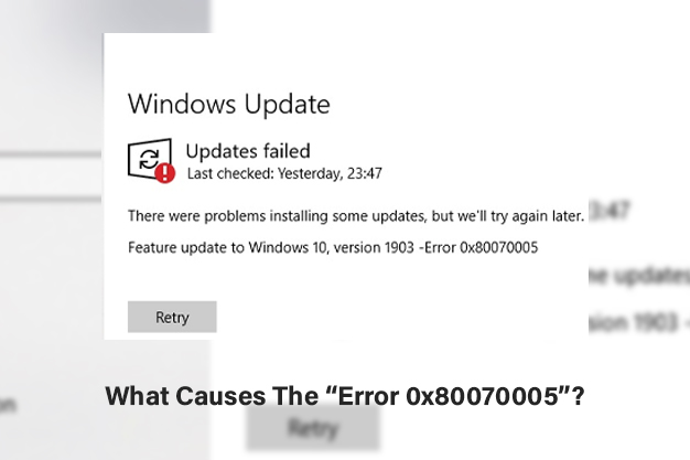 """What Causes The """"Error 0x80070005"""""""