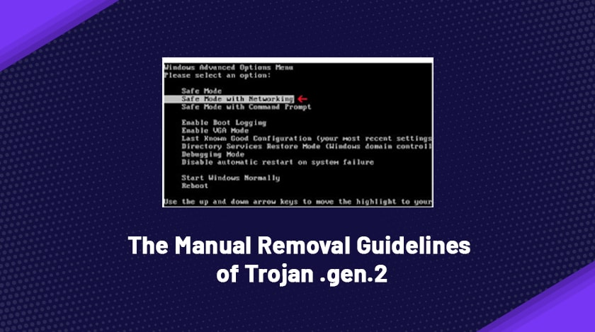 The Manual Removal Guidelines Of Trojan .gen.2 From Your System